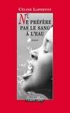 Céline Lapertot - Ne préfère pas le sang à l'eau.