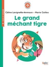 Céline Lavignette-Ammoun et Marie Caillou - Le grand méchant tigre - Cycle 2.