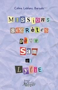 Céline Leblanc Barsalo - Missions secrètes pour Sam et Lylie.