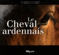 Céline Lecomte et Jean-Marie Lecomte - Le Cheval ardennais.