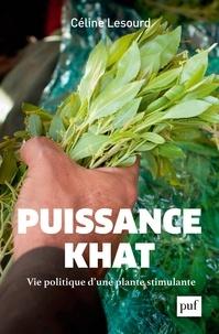 Céline Lesourd - Puissance khat - La vie politique d'une plante stimulante.