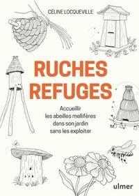 Ruches refuges- Accueillir les abeilles mellifères dans son jardin sans les exploiter - Céline Locqueville |