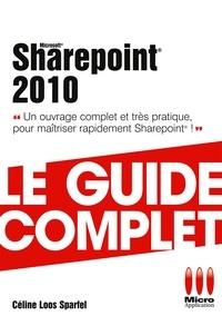 Céline Loos-Sparfel - Sharepoint 2010 - Le guide complet - Un ouvrage complet et très pratique pour maîtriser rapidement Sharepoint !.