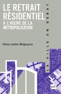 Céline Loudier-Malgouyres - Le retrait résidentiel - A l'heure de la métropolisation.