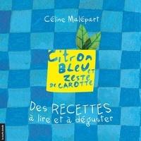Céline Malépart - Citron bleu et zeste de carotte - Des recettes à lire et à déguster.