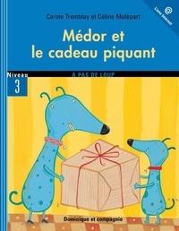 Céline Malépart et Carole Tremblay - Médor et le cadeau piquant.