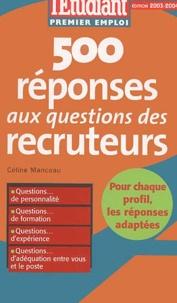 Céline Manceau - 500 réponses aux questions de recruteurs - Edition 2003-2004.