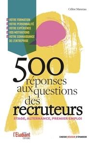 Céline Manceau - 500 réponses aux questions des recruteurs - Stage, alternance, premier emploi.
