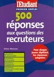 Céline Manceau - 500 Réponses aux questions des recruteurs.