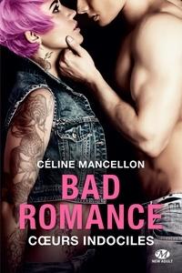Céline Mancellon - Bad romance Tome 2 : Coeurs indociles.