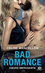 Céline Mancellon - Bad romance Tome 3 : Coeurs imprudents.