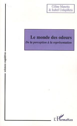 Céline Manetta et Isabel Urdapilleta - Le monde des odeurs - De la perception à la représentation.