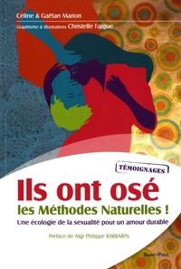 Céline Marion et Gaëtan Marion - Ils ont osé les méthodes naturelles ! - Une écologie de la sexualité pour un amour durable.