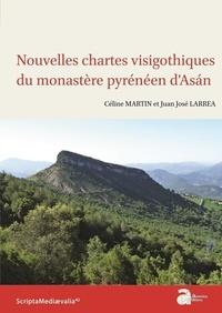 Céline Martin et Juan-José Larrea - Nouvelles chartes visigothiques du monastère pyrénéen d'Asán.