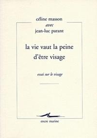 Céline Masson et Jean-Luc Parant - La vie vaut la peine d'être visage - Essai sur le visage.