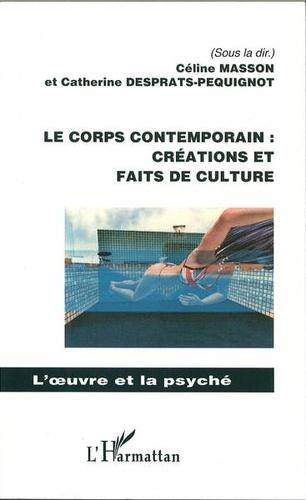 Céline Masson et Catherine Desprats-Péquignot - Le corps contemporain : créations et faits de culture.