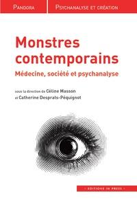 Céline Masson et Catherine Desprats-Péquignot - Monstres contemporains - Médecine, société et psychanalyse.