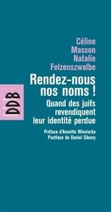 Céline Masson et Natalie Felzenszwalbe - Rendez-nous nos noms ! - Quand les juifs revendiquent leur identité perdue.