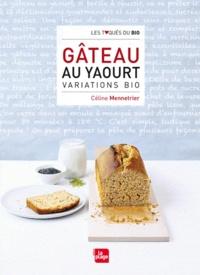 Céline Mennetrier - Gâteau au Yaourt Variations Bio.