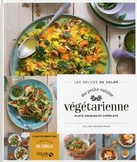Céline Mennetrier - Ma petite cuisine végétarienne - Plats uniques et complets.