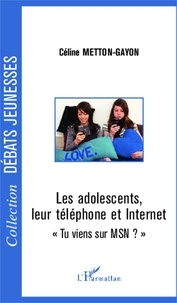 """Céline Metton-Gayon - Les adolescents, leur téléphone et Internet - """"Tu viens sur MSN ?""""."""