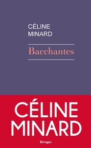 Bacchantes - Céline Minard | Showmesound.org