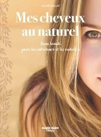 Mes cheveux au naturel- Soins beauté pour les entretenir et les embellir - Céline Mollet |