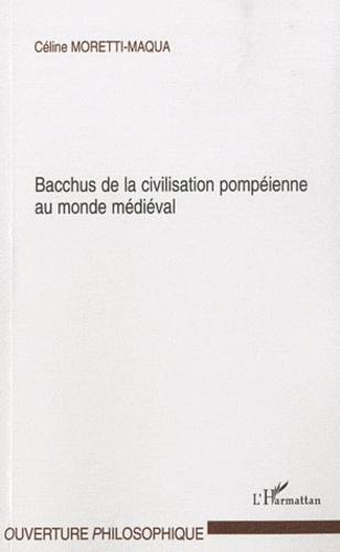 Céline Moretti-Maqua - Bacchus de la civilisation pompéienne au monde médiéval.