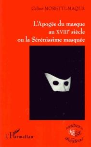 Céline Moretti-Maqua - L'Apogée du masque au XVIIIe siècle ou la Sérénissime masquée.