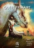 Céline Mouret Corazza - Quête primaire Tome 2 : Les pierres érigées - Partie 1.