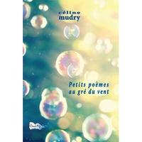 Céline Mudry - Petits poèmes au gré du vent.