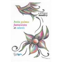 Céline Mudry - Petits poèmes fantaisistes et colorés.