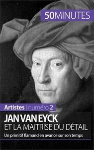 Céline Muller - Jan Van Eyck et la maîtrise du détail - Un primitif flamand en avance sur son temps.