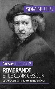 Céline Muller et  50 minutes - Rembrandt et le clair-obscur - Le baroque dans toute sa splendeur.
