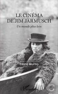 Céline Murillo - Le cinéma de Jim Jarmusch - Un monde plus loin.