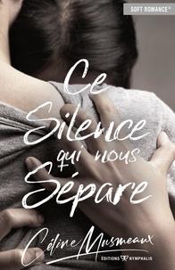 Céline Musmeaux - Ce silence qui nous sépare.