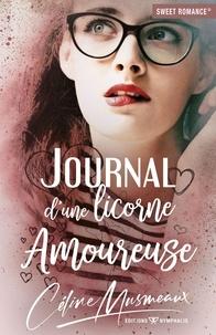 Céline Musmeaux - Journal d'une licorne amoureuse.