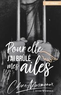 Céline Musmeaux - Pour elle, j'ai brûlé mes ailes.
