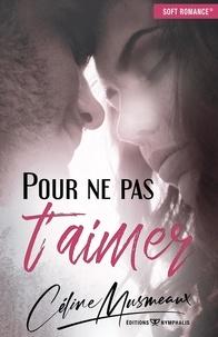 Céline Musmeaux - Pour ne pas t'aimer.