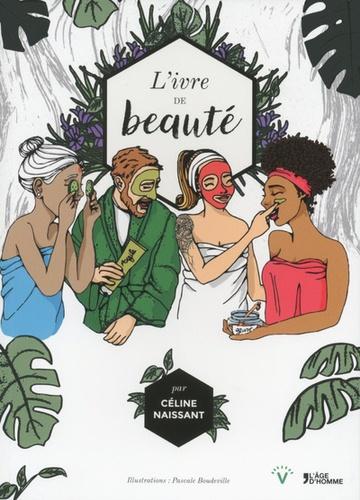 Céline Naissant - L'ivre de beauté - Recettes et secrets de beauté transmis de génération en génération à travers le monde.