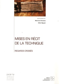 Céline Nguyen et Marianne Chouteau - Mises en récit de la technique - Regards croisés.