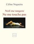 Céline Nogueira - Ne me touche pas - Noli me tangere.