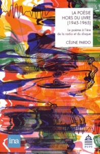 Céline Pardo - La poésie hors du livre (1945-1965) - Le poème à l'ère de la radio et du disque.