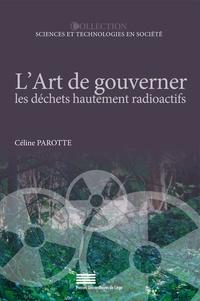 Céline Parotte - L'art de gouverner les déchets hautement radioactifs - Analyse comparée de la Belgique, la France et le Canada.