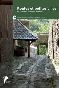 Céline Pérol et Jean-Luc Fray - Routes et petites villes - De l'Antiquité à l'époque moderne.