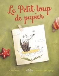 Céline Person et Francesca Dafne Vignaga - Le petit loup de papier.