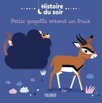 Céline Person et Elsa Fouquier - Petite gazelle entend un bruit - Histoire du soir.