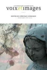 Céline Philippe et Anne Elaine Cliche - Voix et Images. Vol. 41 No. 3, Printemps-Été 2016 - Destins de l'héritage catholique.