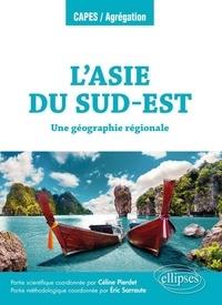 Céline Pierdet et Eric Sarraute - L'Asie du Sud-Est - Une géographie régionale.