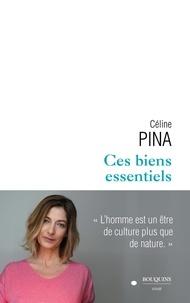Céline Pina - Ces biens essentiels.
